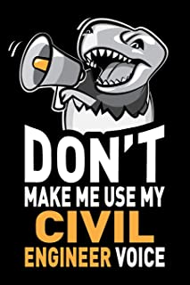Don't Make Me Use My Civil Engineer Voice: Funny Civil Engineering Gag Gift Idea. Joke Notebook Journal & Sketch Diary, Thank You Appreciation Present.