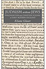 [(Judaism without Jews : Philosemitism and Christian Polemic in Early Modern England)] [By (author) Elaine Glaser] published on (June, 2007) Relié