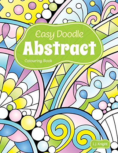 Easy Doodle Abstract Colouring Book: 30 Original Hand-Drawn Abstract Designs (LJK Colouring Books)