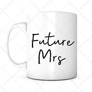 Future Mrs-Engagement Gifts,Engagement Mug,Future Mrs.Gift,Newly Engaged,Bride Gift,Bride Coffee Mug,Fiancee Mug,Wedding Mug,Bridal Shower Gift,Wedding Gift,Future Wife,Proposal Mug,Bride To Be Gift