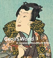 Genji's World in Japanese Woodblock Prints: From the Paulette and Jack Lantz Collection