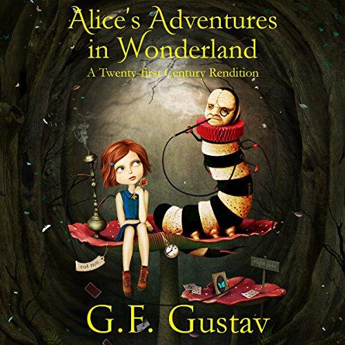 Alice's Adventures in Wonderland: A Twenty-First Century Rendition audiobook cover art