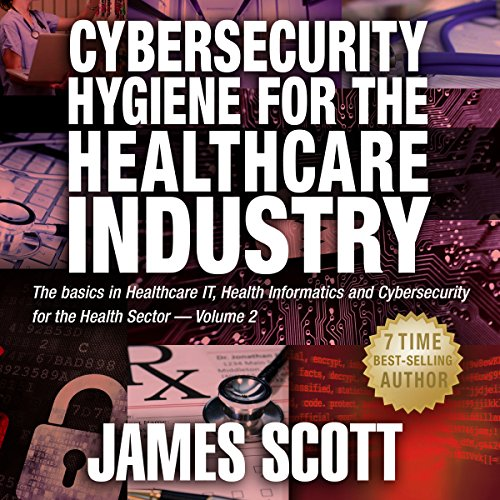 Cybersecurity Hygiene for the Healthcare Industry, Volume 2 audiobook cover art