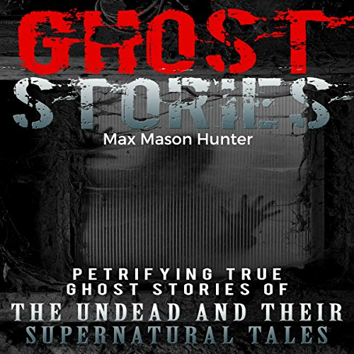 Ghost Stories     Petrifying True Ghost Stories of the Undead and Their Supernatural Tales              By:                                                                                                                                 Max Mason Hunter                               Narrated by:                                                                                                                                 Gene Blake                      Length: 2 hrs and 8 mins     9 ratings     Overall 2.7