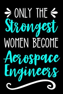 Only the Strongest Women Become Aerospace Engineers: Lined Journal Notebook for Aerospace Engineering Professionals and Students
