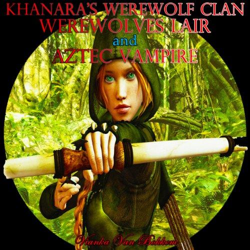 Khanara's Werewolves Clan, Werewolves Lair and Aztec Vampire audiobook cover art