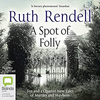 A Spot of Folly     Ten and a Quarter New Tales of Murder and Mayhem              By:                                                                                                                                 Ruth Rendell                               Narrated by:                                                                                                                                 Jonathan Keeble,                                                                                        Toby Longworth,                                                                                        Julian Rhind-Tutt,                   and others                 Length: 6 hrs and 34 mins     15 ratings     Overall 4.3
