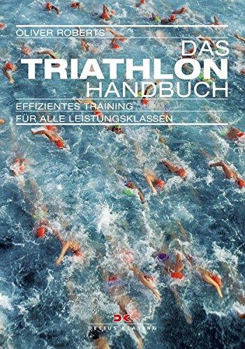 Das Triathlon-Handbuch: Effizientes Training für alle Leistungsklassen
