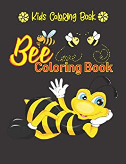 Bee Coloring Book. Kids Coloring Book: Cute Bee, Funny Bee, Honeybee & Angry Bee Illustrations With Flowers, Honey And Bee...
