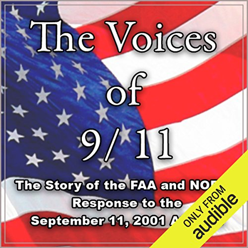 The Voices of 9-11     The Story of the FAA and NORAD Response to the September 11, 2001, Attacks              By:                                                                                                                                 Various                           Length: 1 hr and 45 mins     9 ratings     Overall 4.4