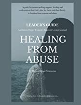 Leader's Guide Healing from Abuse: Authentic Hope Women's Support Group Manual