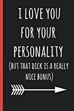 Notebook: I love you for your personality(but that dick is a really nice bonus): a funny lined notebook. Blank novelty journal perfect as a gift (& better than a card) for your amazing partner!