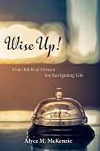 Wise Up!: Four Biblical Virtues for Navigating Life