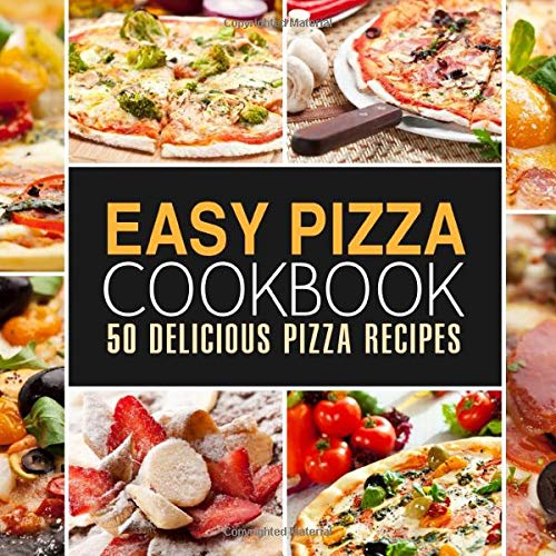 Easy Pizza Cookbook: 50 Delicious Pizza Recipes