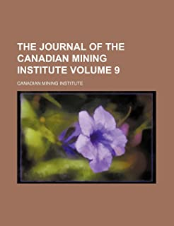 The Journal of the Canadian Mining Institute Volume 9