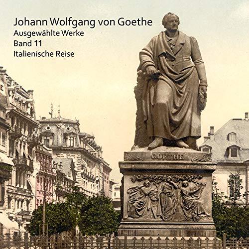 Italienische Reise (Johann Wolfgang von Goethe: Ausgewählte Werke)