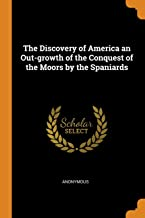 The Discovery of America an Out-Growth of the Conquest of the Moors by the Spaniards