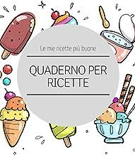 QUADERNO PER RICETTE: Ricettario da scrivere per conservare le tue ricette più buone.. (Quaderni di cucina) (Italian Edition)