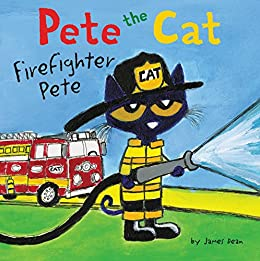Pete the Cat: Firefighter Pete by [James Dean, Kimberly Dean]