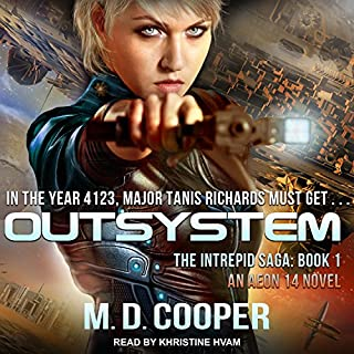 Outsystem     The Intrepid Saga, Book 1              By:                                                                                                                                 M. D. Cooper                               Narrated by:                                                                                                                                 Khristine Hvam                      Length: 9 hrs and 32 mins     518 ratings     Overall 4.3