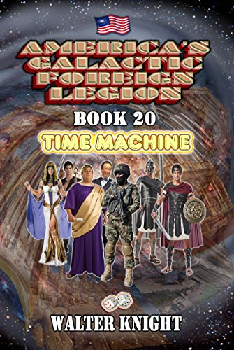 America's Galactic Foreign Legion - Book 20: Time Machine