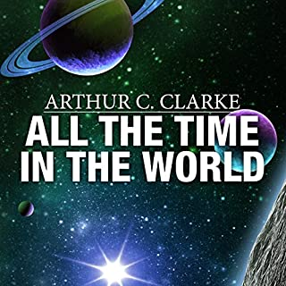 All the Time in the World                   By:                                                                                                                                 Arthur C. Clarke                               Narrated by:                                                                                                                                 Ray Porter                      Length: 29 mins     1 rating     Overall 5.0