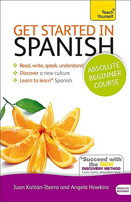 Get Started in Spanish Absolute Beginner Course: (Book only) Learn to read, write, speak and understand a new language with Teach Yourself