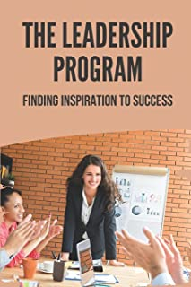 The Leadership Program: Finding Inspiration To Success: Advice For The Leadership Person