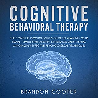 Cognitive Behavioral Therapy     The Complete Psychologist's Guide to Rewiring Your Brain - Overcome Anxiety, Depression and Phobias Using Highly Effective Psychological Techniques              By:                                                                                                                                 Brandon Cooper                               Narrated by:                                                                                                                                 Sam Slydell                      Length: 1 hr and 33 mins     12 ratings     Overall 3.7