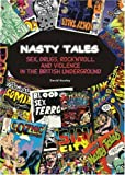 Nasty Tales: Sex, Drugs, Rock 'N Roll & Violence in the British Underground (Primal-Spinal Comix History)