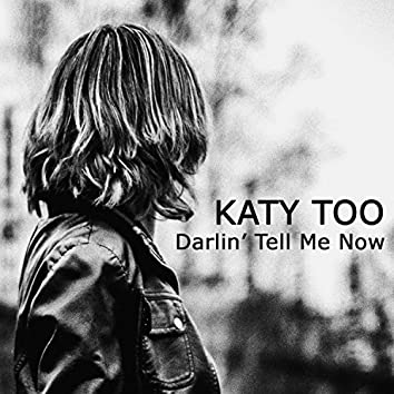 Darlin' Tell Me Now