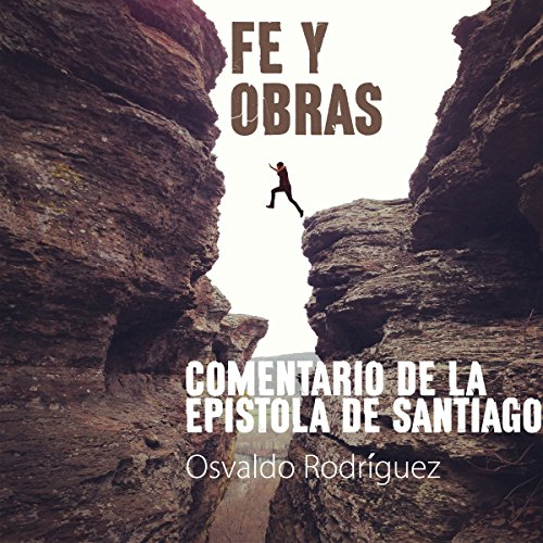 Fe Y Obras: Commentario De La Epistola De Santiago [Faith and Works: Review of the Epistle of James] audiobook cover art