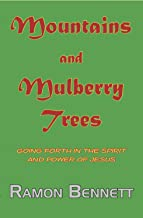 Mountains and Mulberry Trees: Going Forth In The Spirit And Power of Jesus