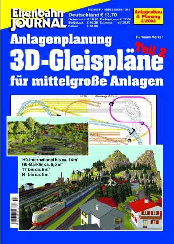 3D-Gleispläne für mittelgroße Anlagen - Teil 2 - H0-International bis 14 m2, H0-Märklin bis 6,5 m2, TT bis 6 m2, N bis 5 m2 - Eisenbahn Journal ... (Anlagenbau & Planung des Eisenbahn-Journals)