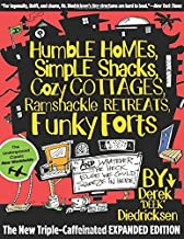 By Derek Dr Diedricksen Humble Homes, Simple Shacks, Cozy Cottages, Ramshackle Retreats, Funky Forts: And Whatever The Heck (1.2.2012) [Paperback]