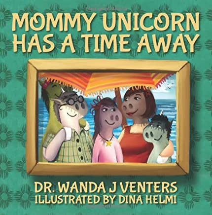 Mommy Unicorn has a Time Away: Volume 1
