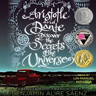 Aristotle and Dante Discover the Secrets of the Universe                   Written by:                                                                                                                                 Benjamin Alire Saenz                               Narrated by:                                                                                                                                 Lin-Manuel Miranda                      Length: 7 hrs and 29 mins     82 ratings     Overall 4.7