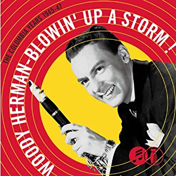 Blowin' Up A Storm: The Columbia Years 1945-1947