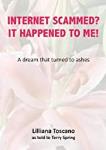 Internet Scammed? It Happened To Me!: A dream that turned to ashes