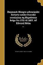 Danmark-Norges Udenrigske Historie Under Franske Revolution Og Napoleons Krige Fra 1791 Til 1807. AF Edvard Holm; 01