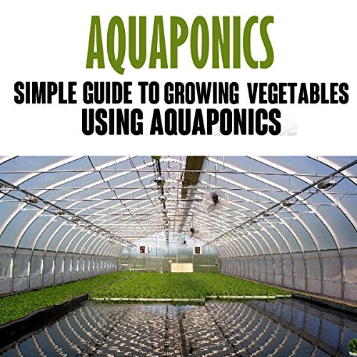 Aquaponics     Simple Guide to Growing Vegetables Using Aquaponics              By:                                                                                                                                 Alex Allen                               Narrated by:                                                                                                                                 Pete Beretta                      Length: 47 mins     2 ratings     Overall 4.0