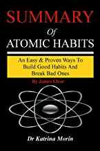 SUMMARY OF ATOMIC HABITS: An Easy & Proven Way To Build Good Habits And Break Bad Ones