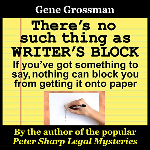 There's No Such Thing as Writer's Block Audiobook By Gene Grossman cover art