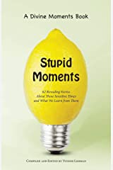 Stupid Moments: 62 Revealing Stories About Those Sensitive Times and What We Learn from Them (Divine Moments) Paperback