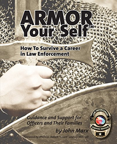 Armor Your Self: How To Survive A Career In Law Enforcement: Guidance and Support for Law Enforcement Professionals and