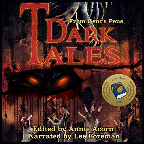 Dark Tales from Gents' Pens: Annie Acorn's Dark Tales, Volume 1                   By:                                                                                                                                 Annie Acorn,                                                                                        Steve Cartwright,                                                                                        Joe Eliseon,                   and others                          Narrated by:                                                                                                                                 Lee David Foreman                      Length: 4 hrs and 49 mins     Not rated yet     Overall 0.0