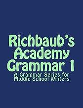 Richbaub's Academy Grammar 1: A Grammar Series for Middle School Writers (Volume 1)