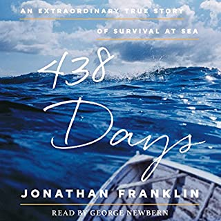 438 Days     An Extraordinary True Story of Survival at Sea              By:                                                                                                                                 Jonathan Franklin                               Narrated by:                                                                                                                                 George Newbern                      Length: 7 hrs and 7 mins     2,057 ratings     Overall 4.6