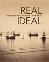 Real/Ideal: Photography in Mid-Nineteenth-Century France