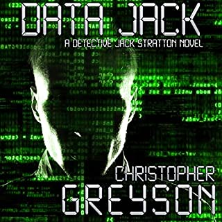 Detective Jack Stratton Mystery Thriller Series     Data Jack              Written by:                                                                                                                                 Christopher Greyson                               Narrated by:                                                                                                                                 Andrew Tell                      Length: 7 hrs and 56 mins     Not rated yet     Overall 0.0